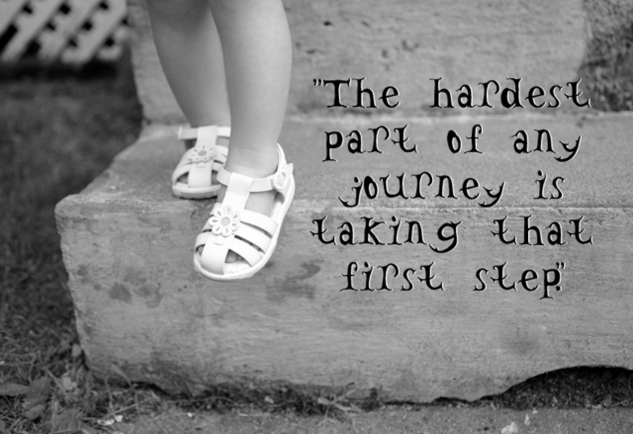 Hardest Part of the Journey is the First Step