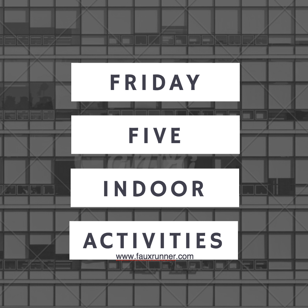 friday five indoor activities