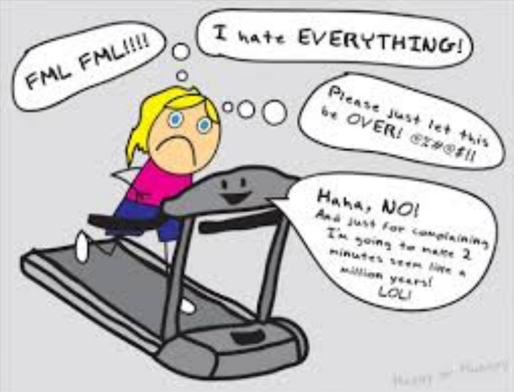 No wonder people hate the treadmill with that attitude!