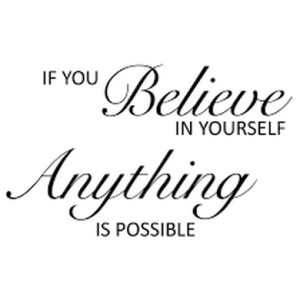 Believe In Yourself, Anything is Possible