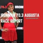 Ironman 70.3 Augusta Race Report #LongRoadToAugusta