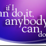 If *I* Can Do It, Anybody Can Do It