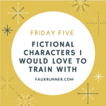 Friday Five: Fictional Characters I want to Train With