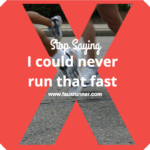 "Stop saying ""I could never run that fast"""