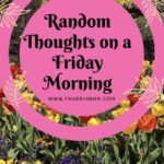 Random Thoughts on a Friday Morning