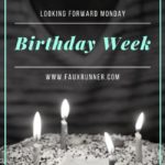 Looking forward Monday – Plans for a Birthday Week