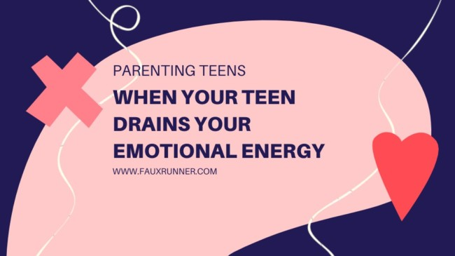 When your Teen drains your Emotional Energy
